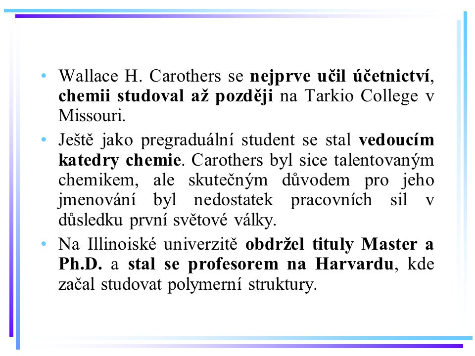 Wallace H. Carothers se nejprve učil účetnictví, chemii studoval až později na Tarkio College v Missouri.