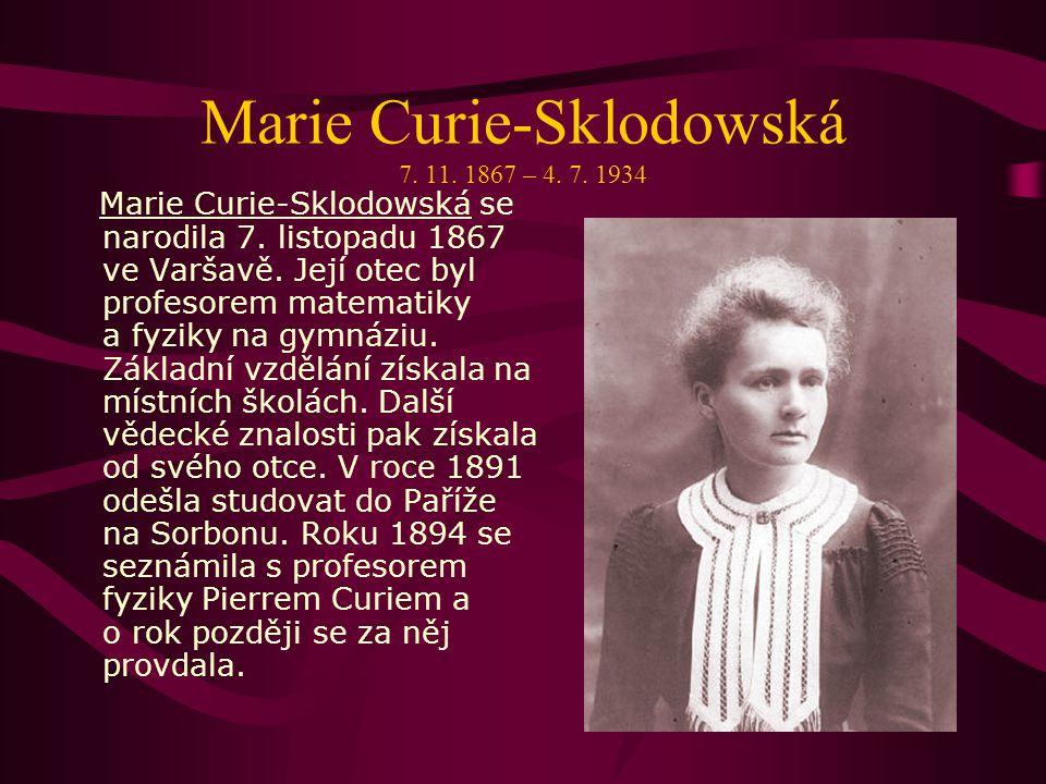 Marie Curie-Sklodowská 7. 11. 1867 – 4. 7. 1934