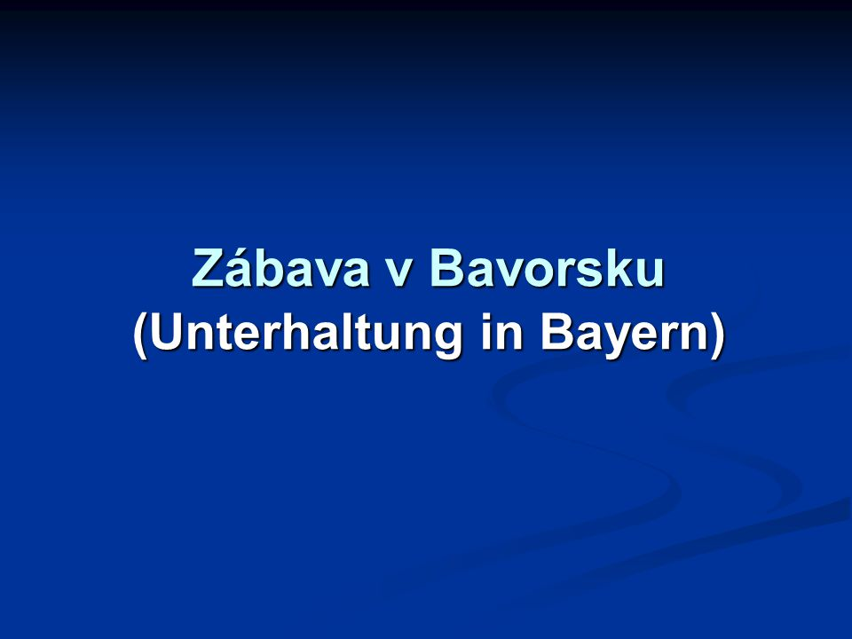 Zábava v Bavorsku (Unterhaltung in Bayern)