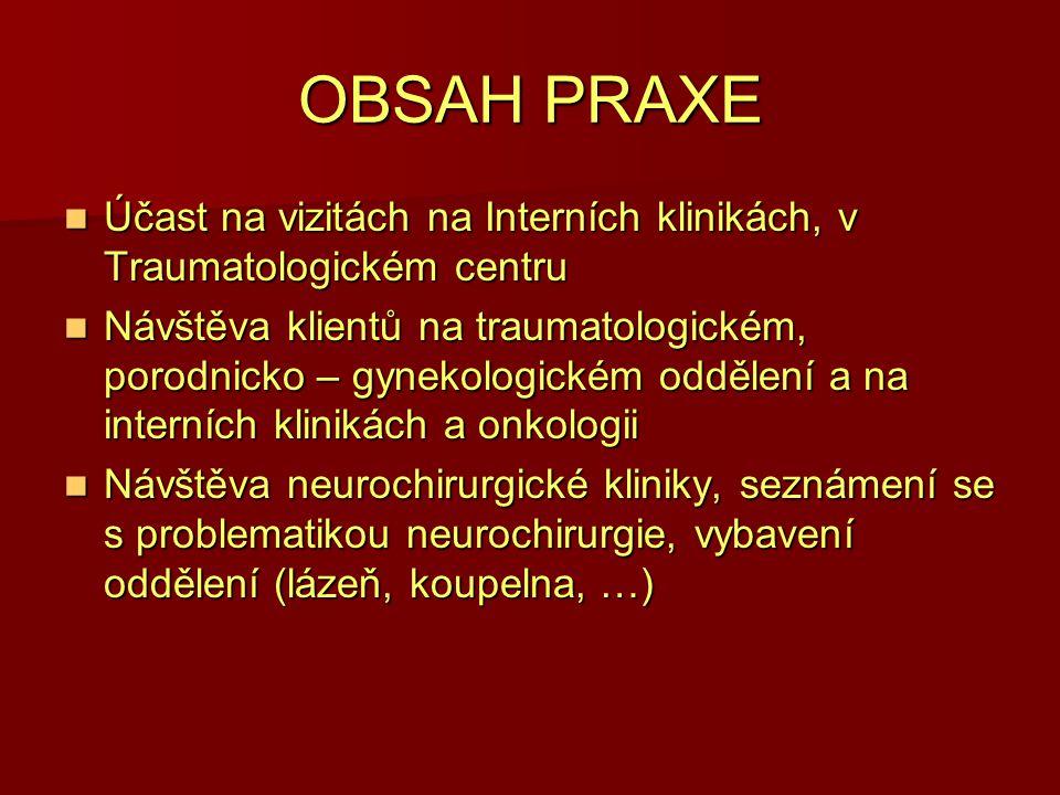 OBSAH PRAXE Účast na vizitách na Interních klinikách, v Traumatologickém centru.