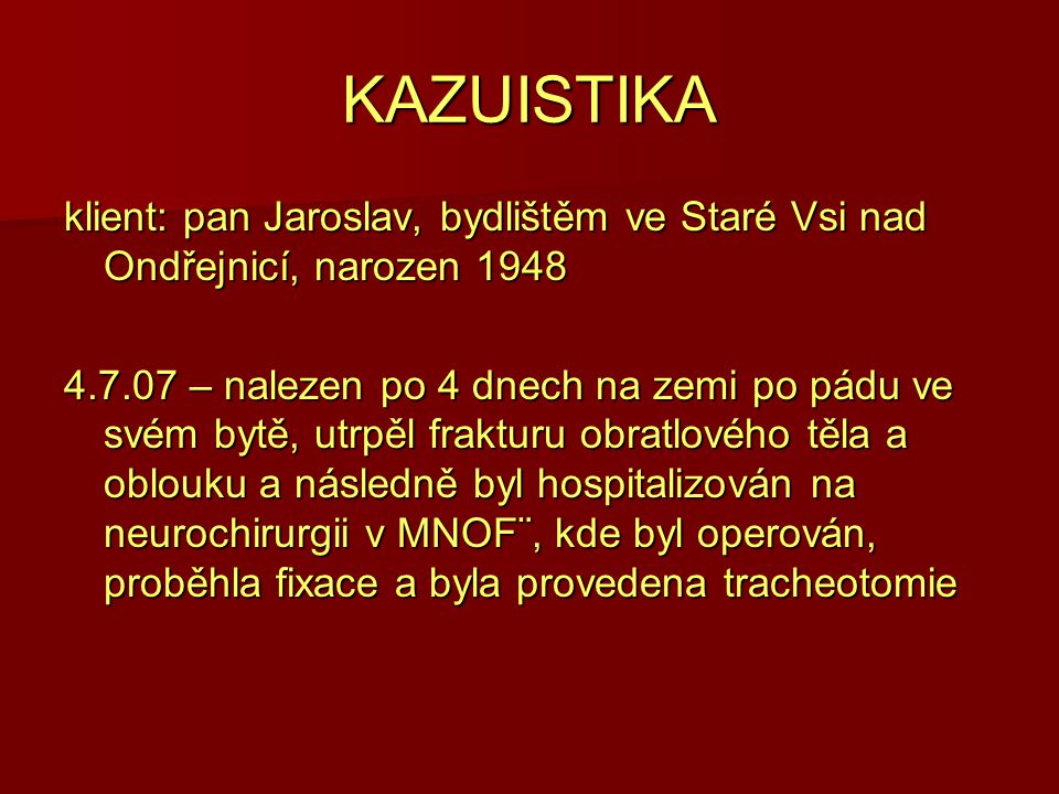 KAZUISTIKA klient: pan Jaroslav, bydlištěm ve Staré Vsi nad Ondřejnicí, narozen 1948.