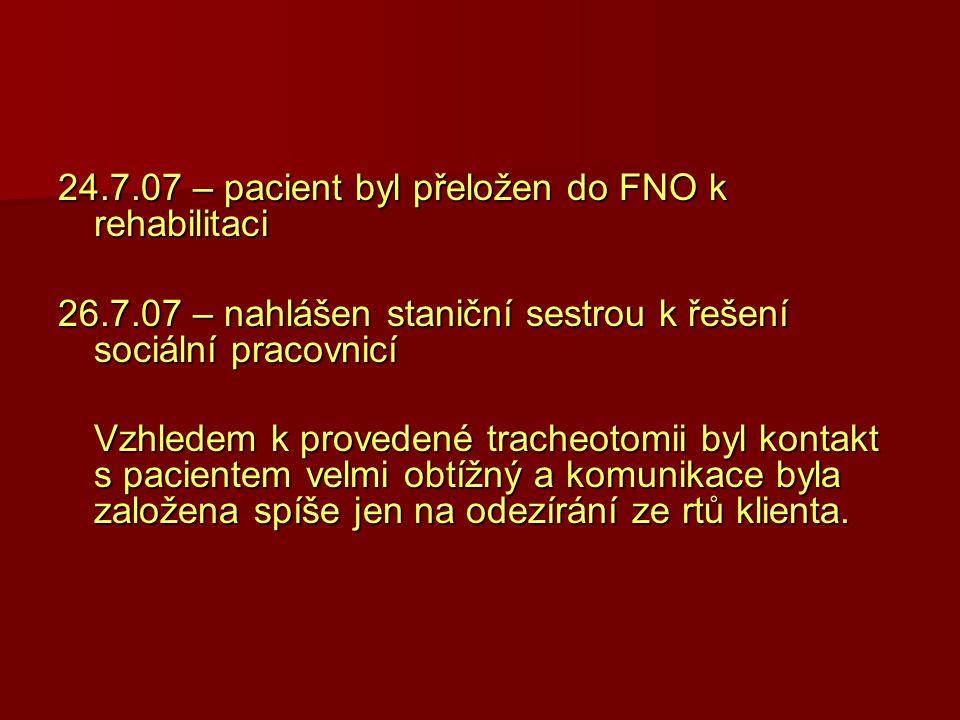 24.7.07 – pacient byl přeložen do FNO k rehabilitaci