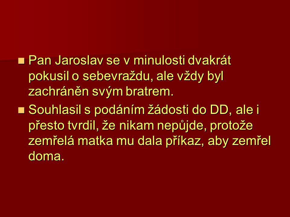 Pan Jaroslav se v minulosti dvakrát pokusil o sebevraždu, ale vždy byl zachráněn svým bratrem.