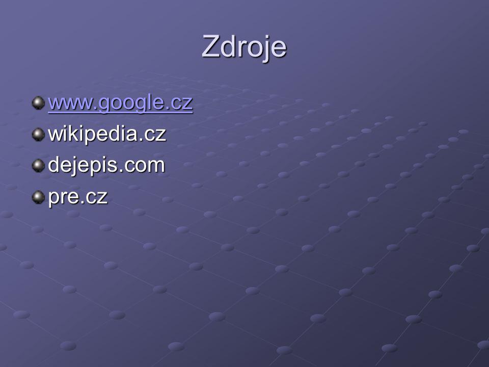 Zdroje www.google.cz wikipedia.cz dejepis.com pre.cz