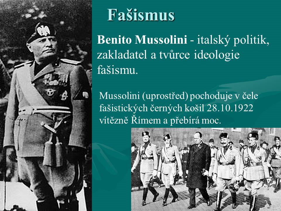 Fašismus Benito Mussolini - italský politik, zakladatel a tvůrce ideologie fašismu.