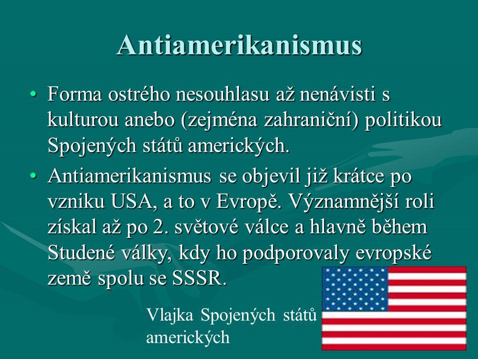 Antiamerikanismus Forma ostrého nesouhlasu až nenávisti s kulturou anebo (zejména zahraniční) politikou Spojených států amerických.