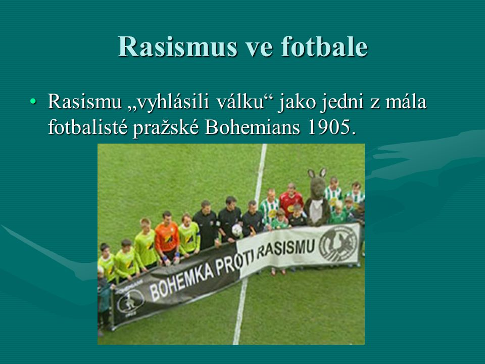 """Rasismus ve fotbale Rasismu """"vyhlásili válku jako jedni z mála fotbalisté pražské Bohemians 1905."""