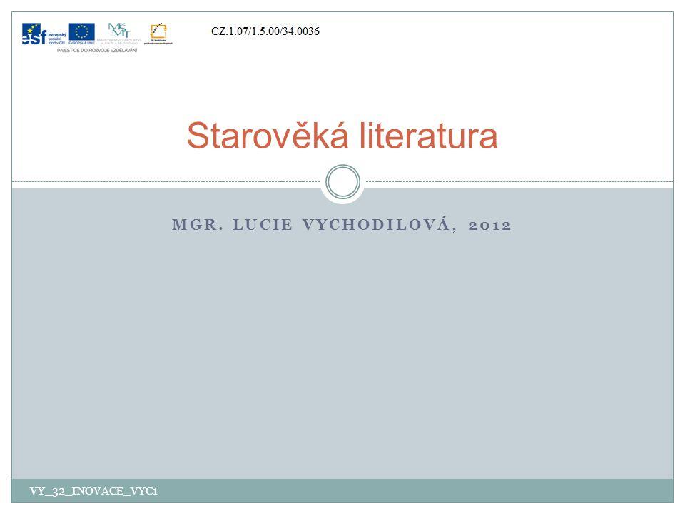 Starověká literatura Mgr. Lucie Vychodilová, 2012 VY_32_INOVACE_VYC1