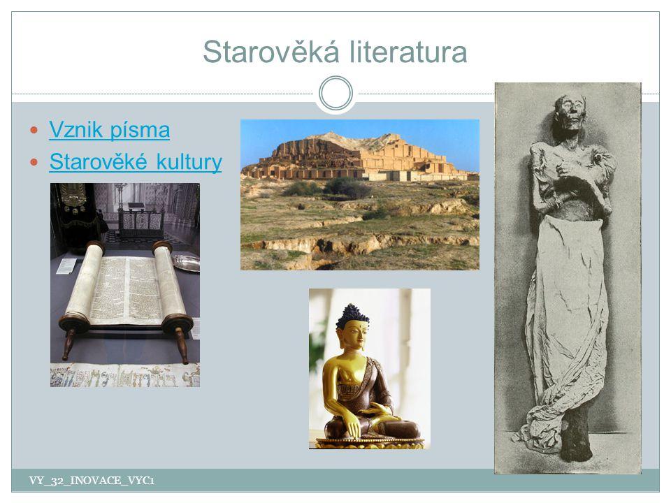 Starověká literatura Vznik písma Starověké kultury VY_32_INOVACE_VYC1
