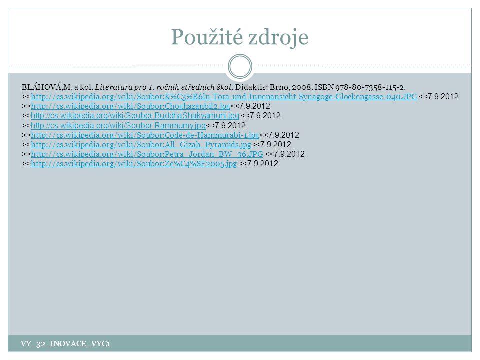 Použité zdroje BLÁHOVÁ,M. a kol. Literatura pro 1. ročník středních škol. Didaktis: Brno, 2008. ISBN 978-80-7358-115-2.