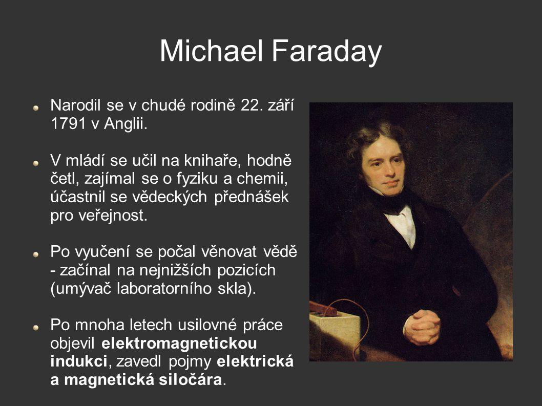 Michael Faraday Narodil se v chudé rodině 22. září 1791 v Anglii.