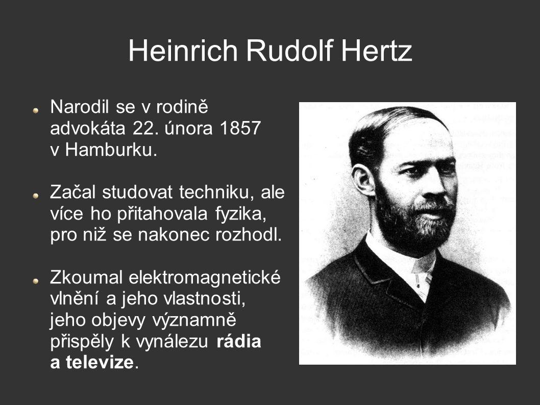 Heinrich Rudolf Hertz Narodil se v rodině advokáta 22. února 1857