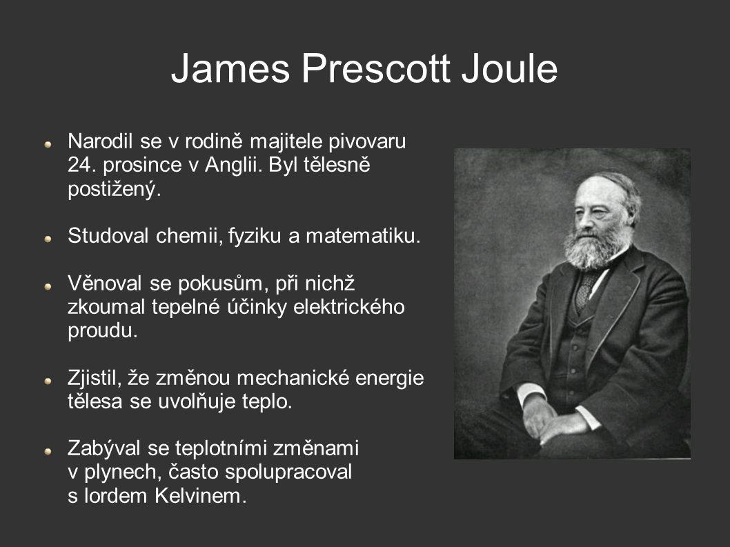 James Prescott Joule Narodil se v rodině majitele pivovaru 24. prosince v Anglii. Byl tělesně postižený.
