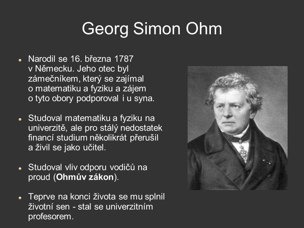 Georg Simon Ohm Narodil se 16. března 1787