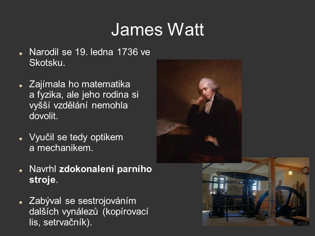 James Watt Narodil se 19. ledna 1736 ve Skotsku.
