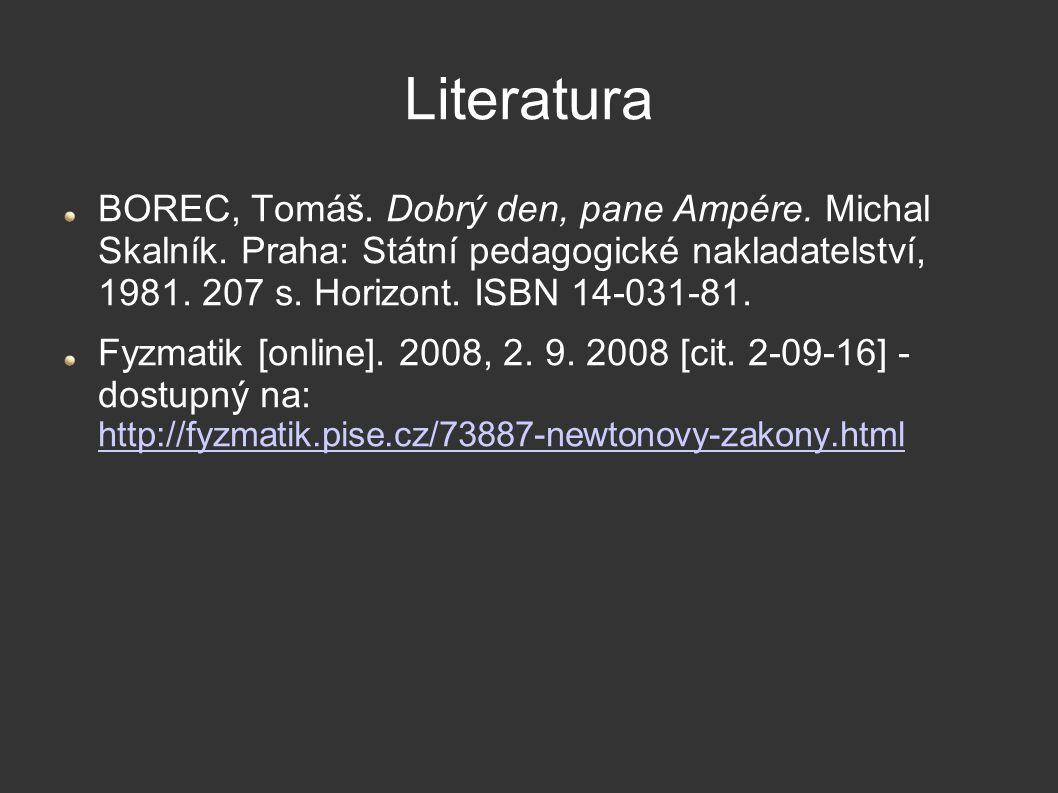 Literatura BOREC, Tomáš. Dobrý den, pane Ampére. Michal Skalník. Praha: Státní pedagogické nakladatelství, 1981. 207 s. Horizont. ISBN 14-031-81.