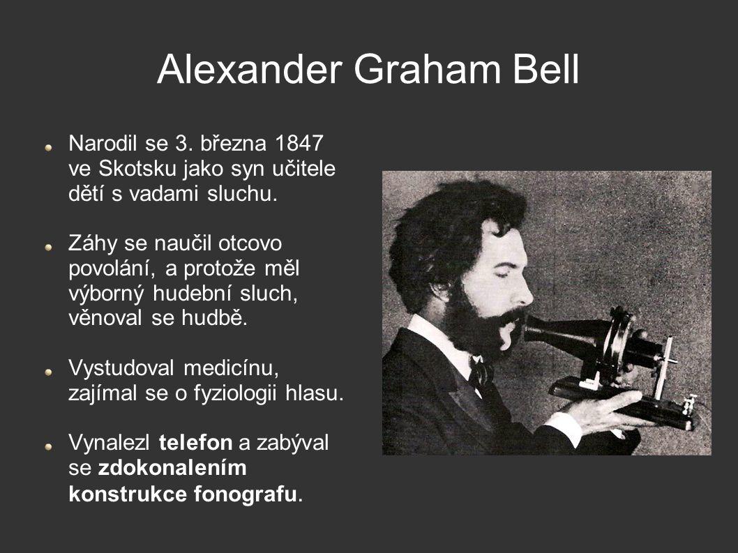 Alexander Graham Bell Narodil se 3. března 1847 ve Skotsku jako syn učitele dětí s vadami sluchu.