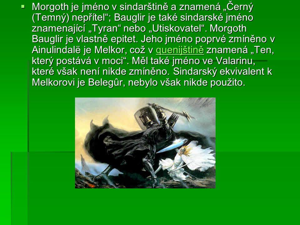 """Morgoth je jméno v sindarštině a znamená """"Černý (Temný) nepřítel ; Bauglir je také sindarské jméno znamenající """"Tyran nebo """"Utiskovatel ."""