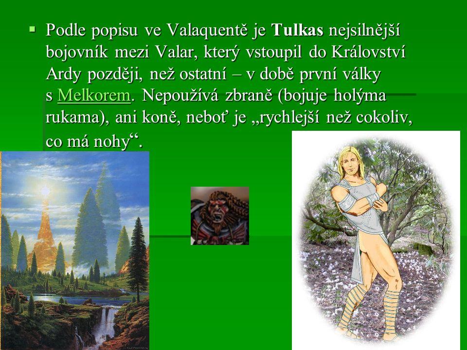 Podle popisu ve Valaquentě je Tulkas nejsilnější bojovník mezi Valar, který vstoupil do Království Ardy později, než ostatní – v době první války s Melkorem.
