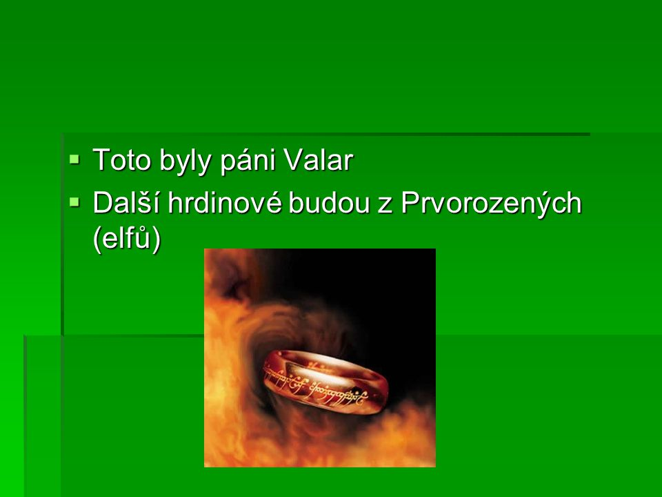 Toto byly páni Valar Další hrdinové budou z Prvorozených (elfů)