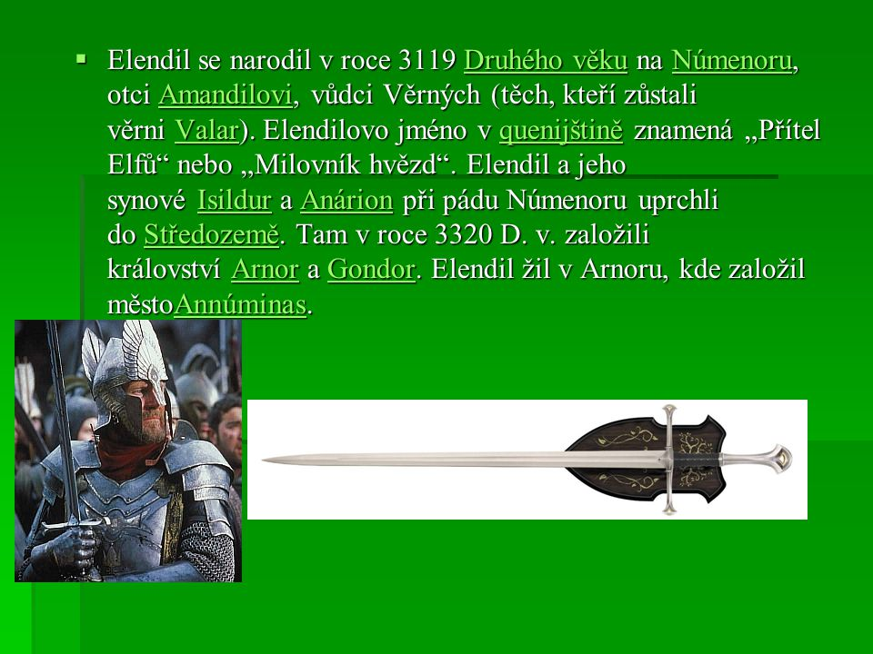 Elendil se narodil v roce 3119 Druhého věku na Númenoru, otci Amandilovi, vůdci Věrných (těch, kteří zůstali věrni Valar).