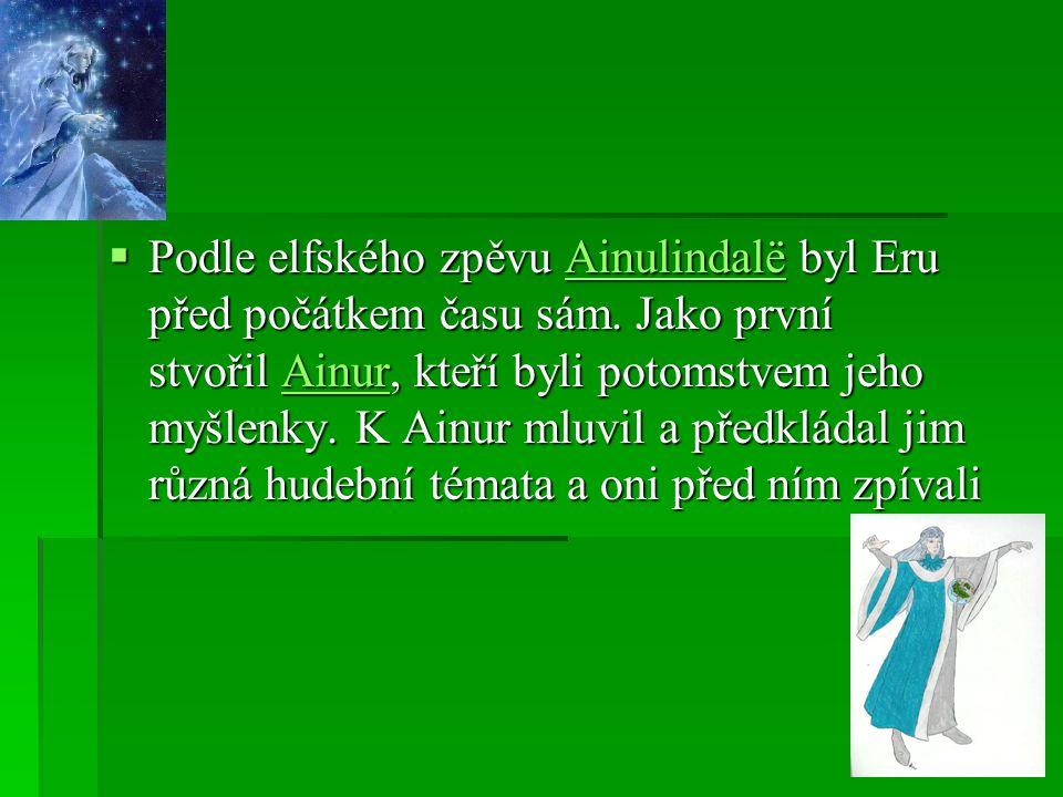 Podle elfského zpěvu Ainulindalë byl Eru před počátkem času sám