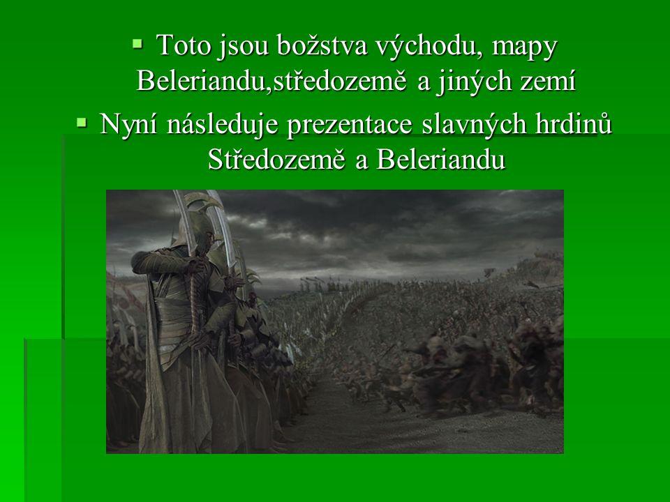Toto jsou božstva východu, mapy Beleriandu,středozemě a jiných zemí