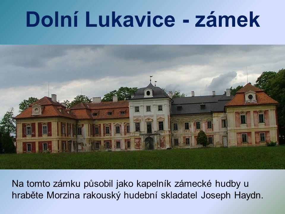Dolní Lukavice - zámek Na tomto zámku působil jako kapelník zámecké hudby u hraběte Morzina rakouský hudební skladatel Joseph Haydn.