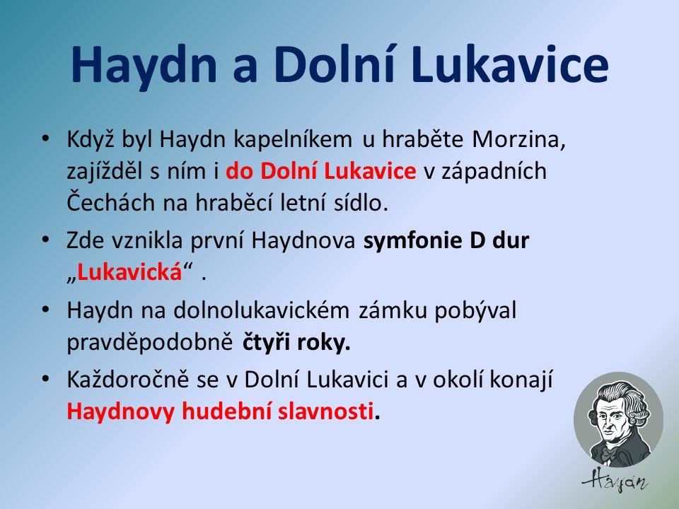 Haydn a Dolní Lukavice Když byl Haydn kapelníkem u hraběte Morzina, zajížděl s ním i do Dolní Lukavice v západních Čechách na hraběcí letní sídlo.