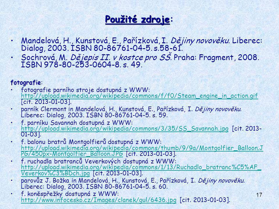 Použité zdroje: Mandelová, H., Kunstová, E., Pařízková, I. Dějiny novověku. Liberec: Dialog, 2003. ISBN 80-86761-04-5. s.58-61.
