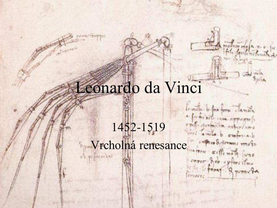 Leonardo da Vinci 1452-1519 Vrcholná renesance