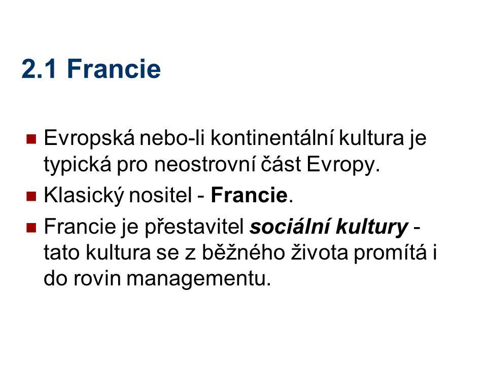 2.1 Francie Evropská nebo-li kontinentální kultura je typická pro neostrovní část Evropy. Klasický nositel - Francie.