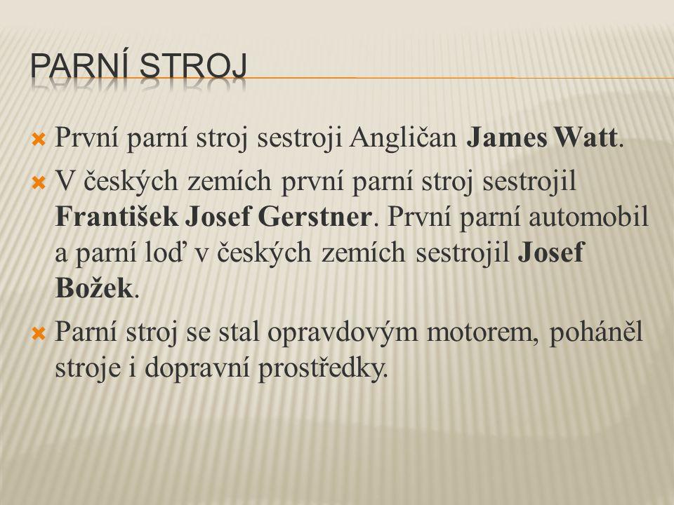 Parní stroj První parní stroj sestroji Angličan James Watt.