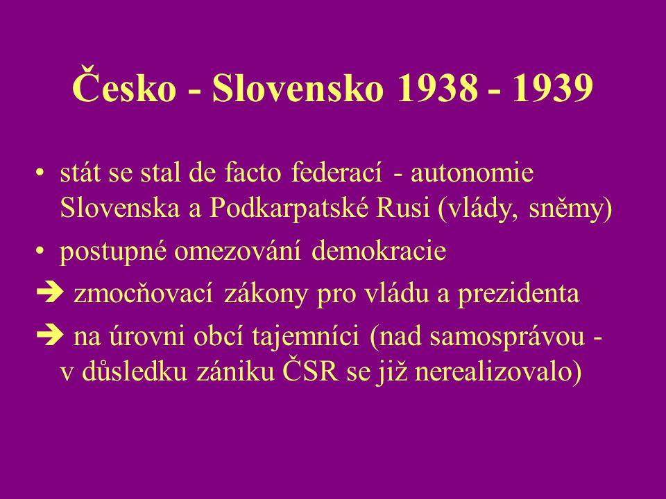 Česko - Slovensko 1938 - 1939 stát se stal de facto federací - autonomie Slovenska a Podkarpatské Rusi (vlády, sněmy)