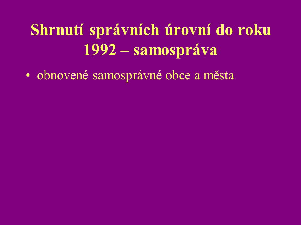 Shrnutí správních úrovní do roku 1992 – samospráva