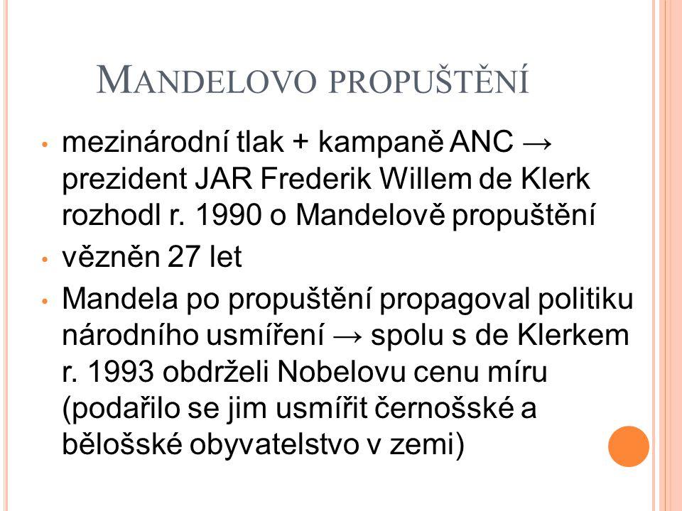 Mandelovo propuštění mezinárodní tlak + kampaně ANC → prezident JAR Frederik Willem de Klerk rozhodl r. 1990 o Mandelově propuštění.