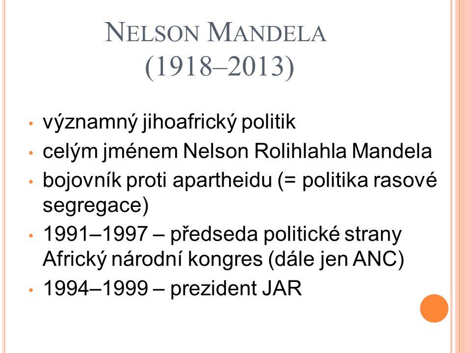 Nelson Mandela (1918–2013) významný jihoafrický politik