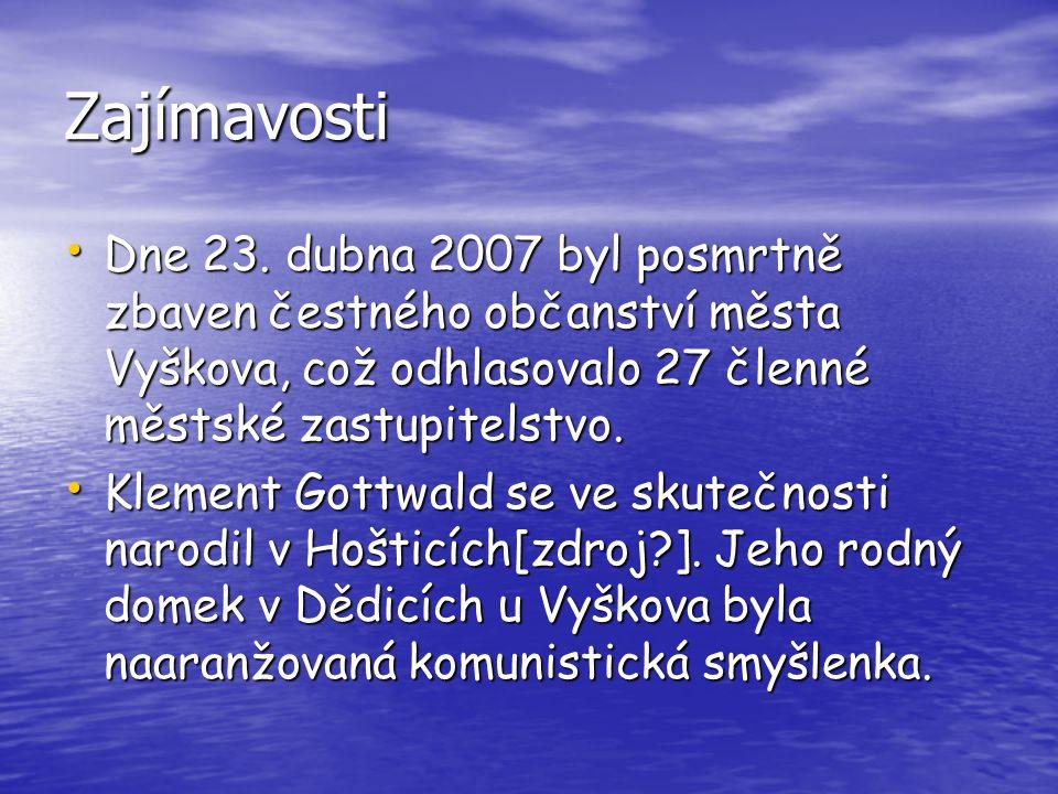 Zajímavosti Dne 23. dubna 2007 byl posmrtně zbaven čestného občanství města Vyškova, což odhlasovalo 27 členné městské zastupitelstvo.