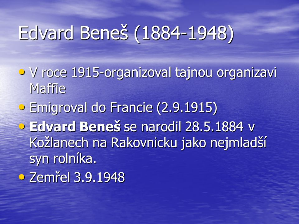 Edvard Beneš (1884-1948) V roce 1915-organizoval tajnou organizavi Maffie. Emigroval do Francie (2.9.1915)