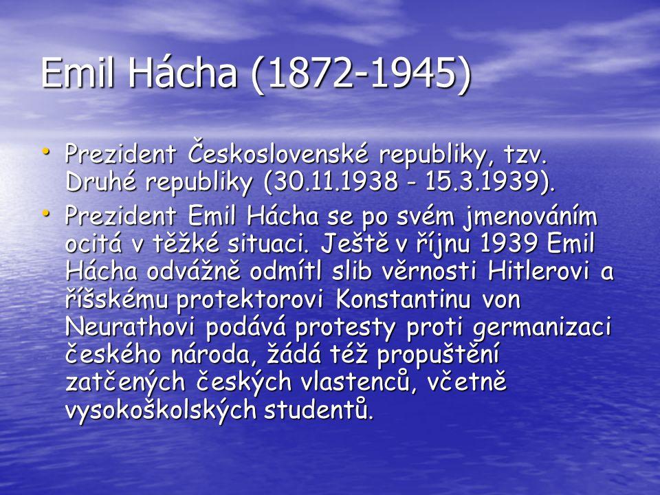 Emil Hácha (1872-1945) Prezident Československé republiky, tzv. Druhé republiky (30.11.1938 - 15.3.1939).