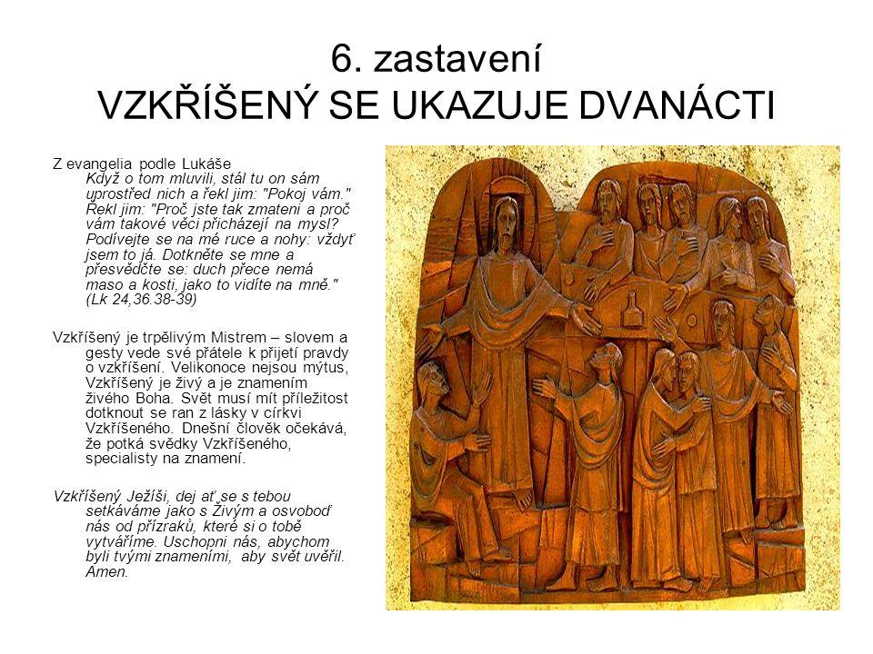 6. zastavení VZKŘÍŠENÝ SE UKAZUJE DVANÁCTI