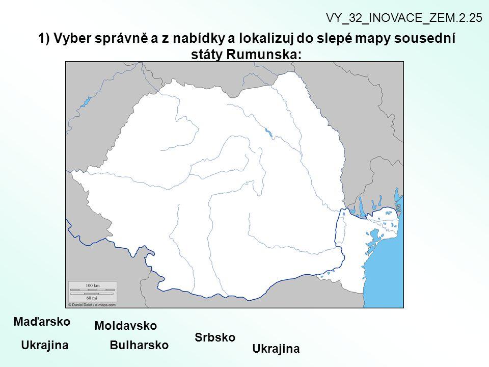 VY_32_INOVACE_ZEM.2.25 1) Vyber správně a z nabídky a lokalizuj do slepé mapy sousední státy Rumunska: