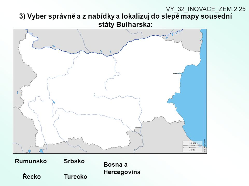 VY_32_INOVACE_ZEM.2.25 3) Vyber správně a z nabídky a lokalizuj do slepé mapy sousední státy Bulharska: