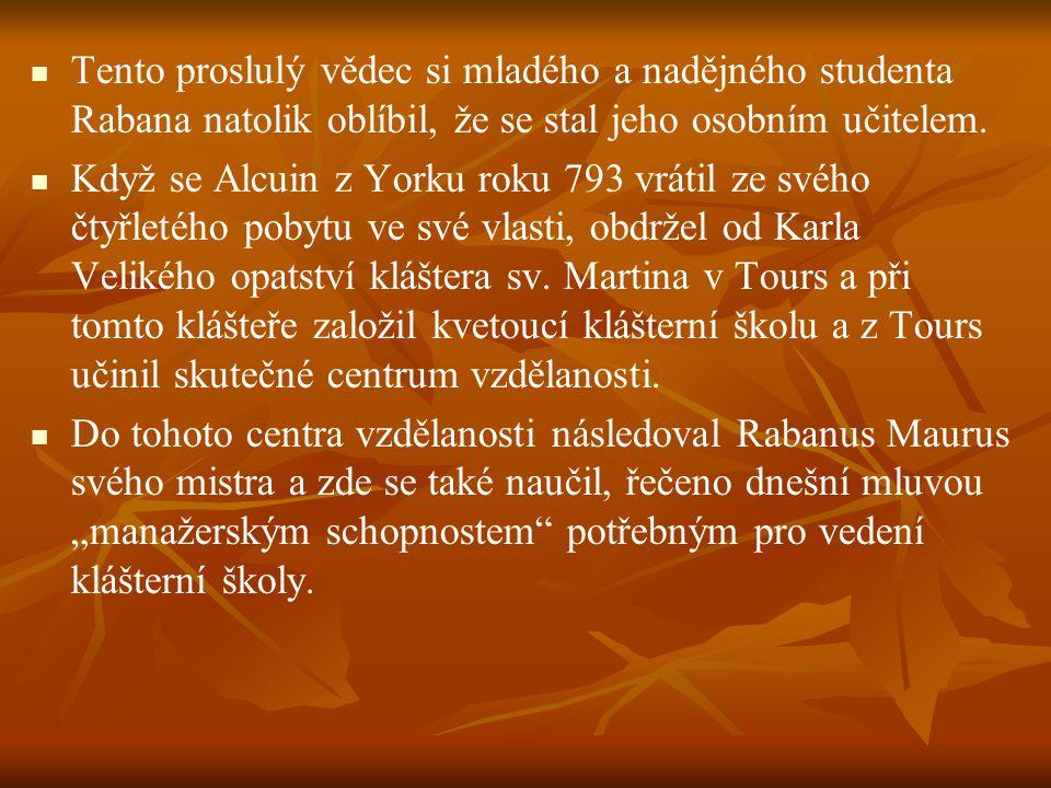 Tento proslulý vědec si mladého a nadějného studenta Rabana natolik oblíbil, že se stal jeho osobním učitelem.