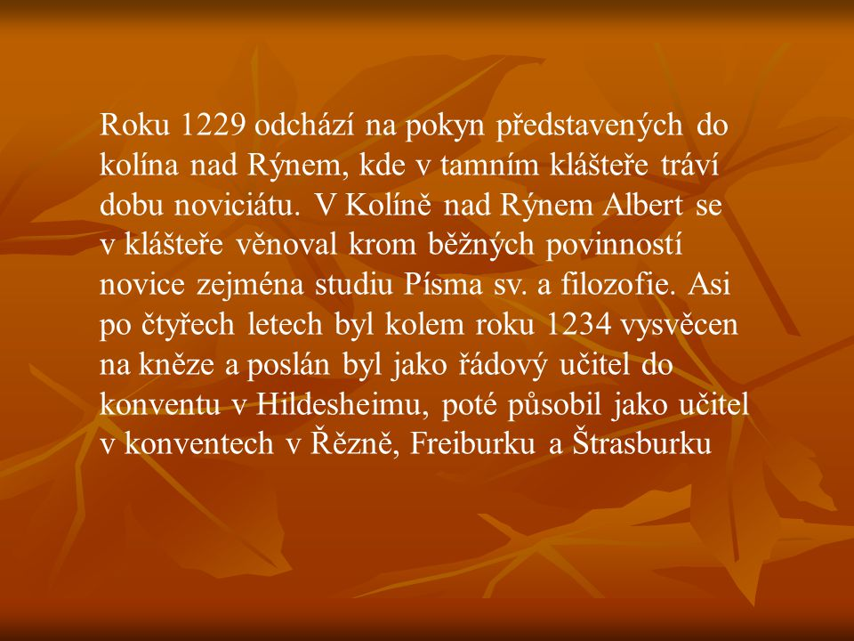 Roku 1229 odchází na pokyn představených do kolína nad Rýnem, kde v tamním klášteře tráví dobu noviciátu.
