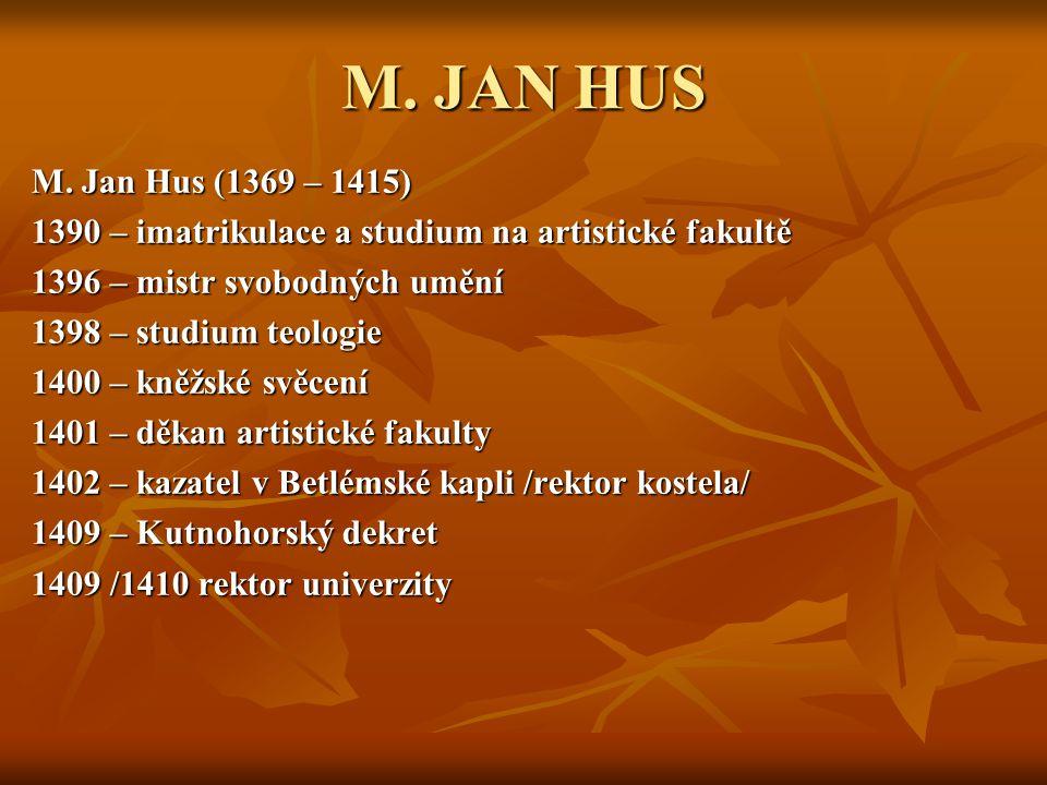 M. JAN HUS M. Jan Hus (1369 – 1415) 1390 – imatrikulace a studium na artistické fakultě. 1396 – mistr svobodných umění.