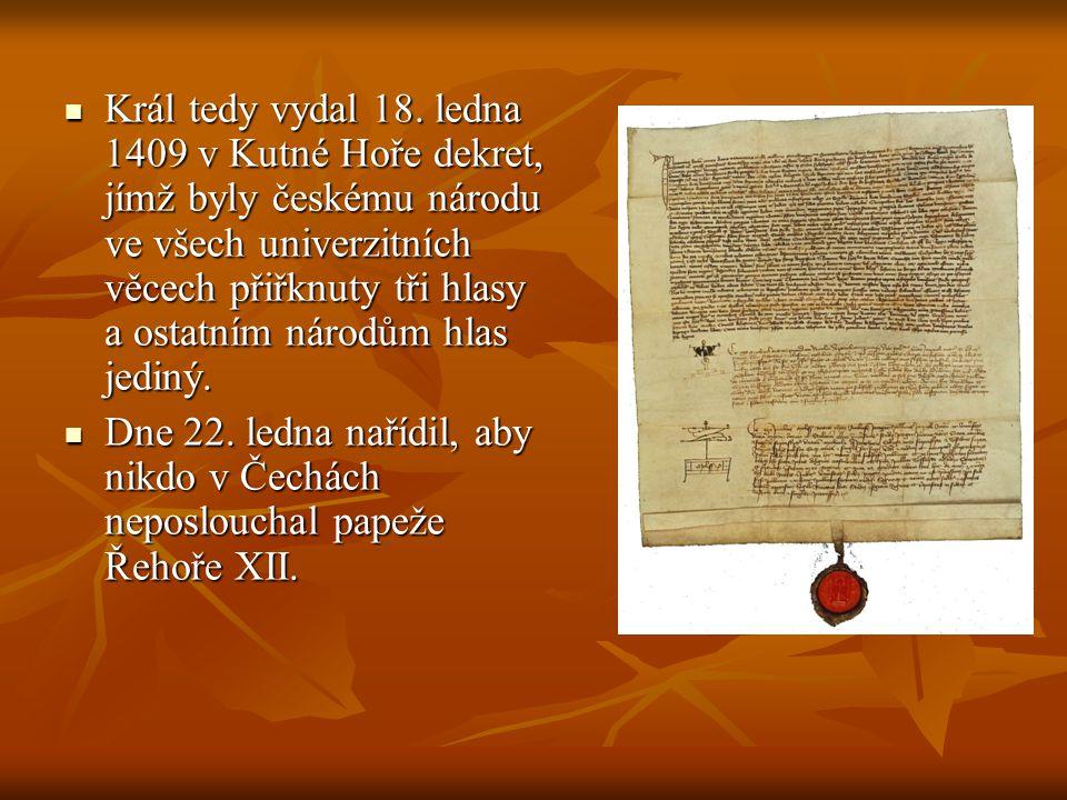 Král tedy vydal 18. ledna 1409 v Kutné Hoře dekret, jímž byly českému národu ve všech univerzitních věcech přiřknuty tři hlasy a ostatním národům hlas jediný.
