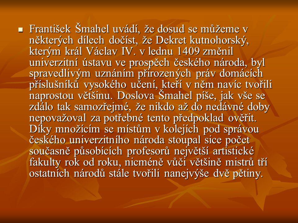 František Šmahel uvádí, že dosud se můžeme v některých dílech dočíst, že Dekret kutnohorský, kterým král Václav IV.