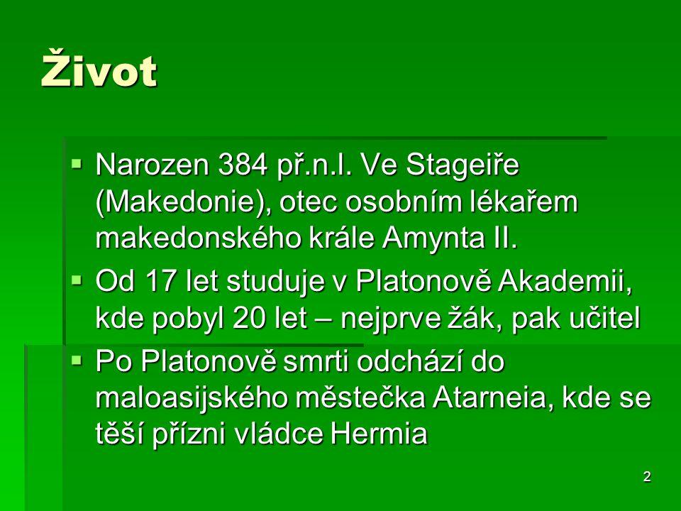Život Narozen 384 př.n.l. Ve Stageiře (Makedonie), otec osobním lékařem makedonského krále Amynta II.
