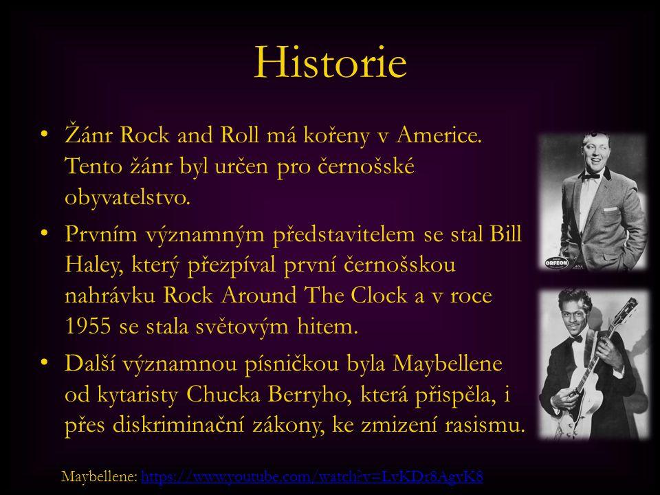 Historie Žánr Rock and Roll má kořeny v Americe. Tento žánr byl určen pro černošské obyvatelstvo.